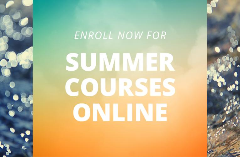 Enroll now for Summer Courses Online